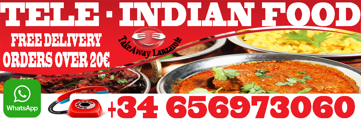 Best Indian Takeaways Restaurants with Delivery Services in Playa Blanca Lanzarote - Best Indian Food Delivery Restaurants - Takeout Meals at your Home or Office - Call 0034 691 555 161 or Order your Favorite Indian Meal online - Playa Blanca Lanzarote, Canarias