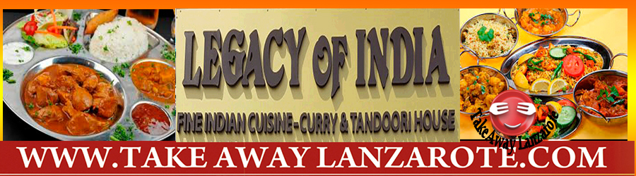 Indian Restaurant Food Delivery & Pick Up - Legacy of India Lanzarote -  Takeaway Puerto del Carmen, Food delivery Lanzarote, Lanzarote, food Delivery Tias, Macher, Puerto Calero -Lanzarote